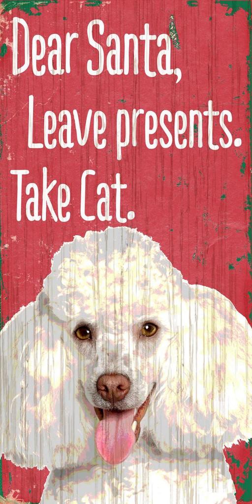"Pet Sign Wood Dear Santa Leave Presents Take Cat Poodle 5""x10"""