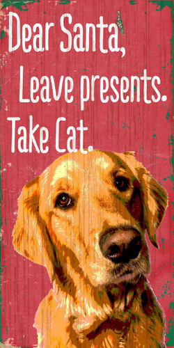 "Pet Sign Wood Dear Santa Leave Presents Take Cat Golden Retriever 5""x10"""