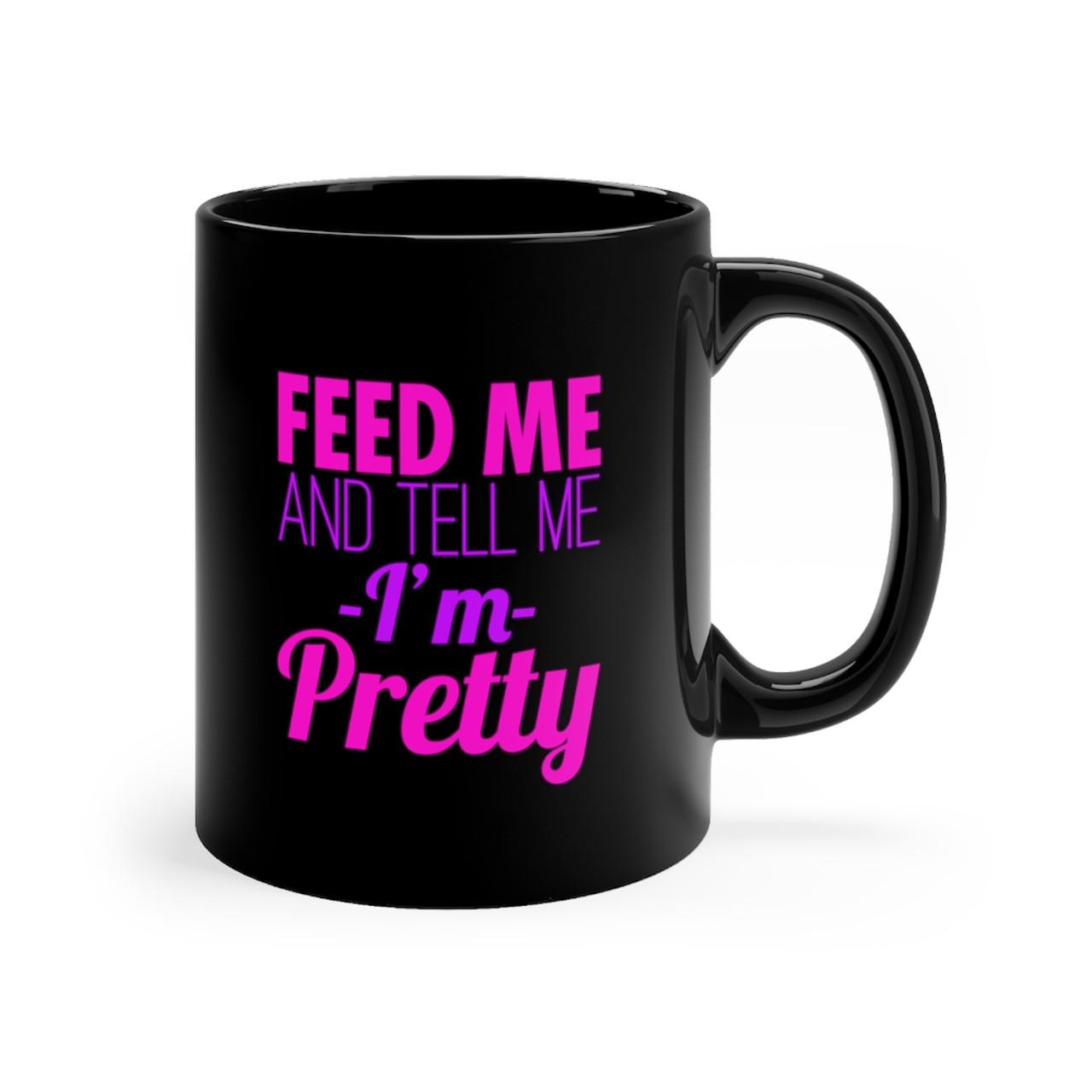 "Black 11oz ""Feed Me..."" Ceramic C-Handle Mug"