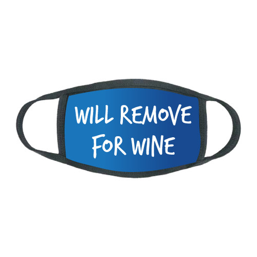 """Will Remove For Wine"" Face Mask"