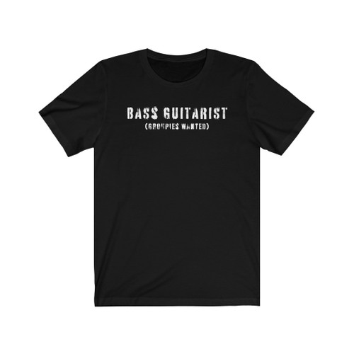 "Unisex ""Bass Guitarist - Groupies Wanted"" Tee"