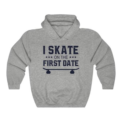 "Unisex ""I Skate On First Date"" Hooded Sweatshirt"