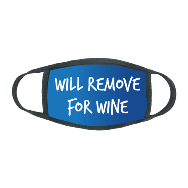 """Will Remove For Wine"" Stretch Face Mask"