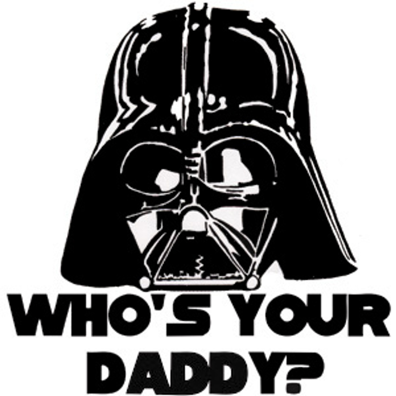 Choose Color /& Size Star Wars Sticker Darth Vader Who/'s Your Daddy Decal
