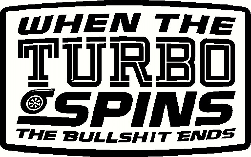 When the turbo spins the bullshit ends decal