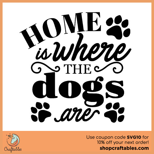 Free home is where the dogs are svg cut files for Cricut, Silhouette, Illustrator, inkscape, t shirts