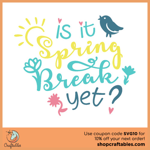 Free Is It Spring Break Yet SVG Cut File for Cricut, Silhouette, Illustrator, inkscape, t shirts