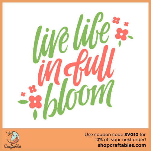 Free Live Life In Full Bloom SVG Cut File for Cricut, Silhouette, Illustrator, inkscape, t shirts