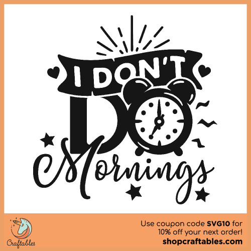 Free I Don't Do Mornings SVG Cut File for Cricut, Silhouette, Illustrator, inkscape, t shirts