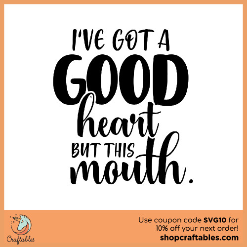 Free I've Got a Good Heart but This Mouth SVG Cut File for Cricut, Silhouette, Illustrator, inkscape, t shirts