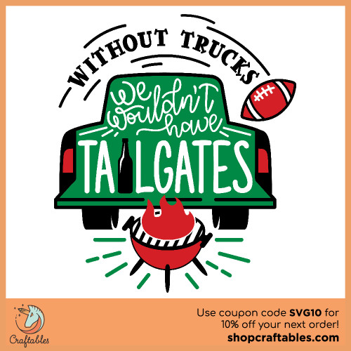 Free Without Trucks We Wouldn't Have Tailgates SVG Cut File for Cricut, Silhouette, Illustrator, inkscape, t shirts