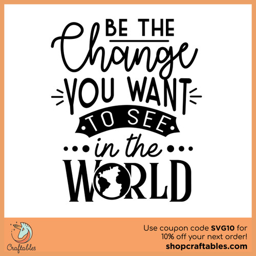 Free Be The Change You Want To See In The World SVG Cut File