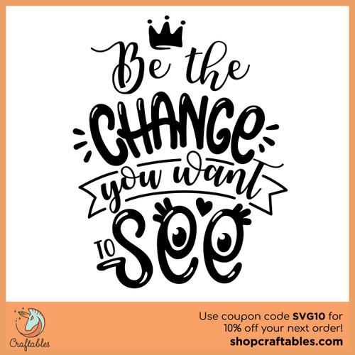 Free Be the Change You Want to See SVG Cut File