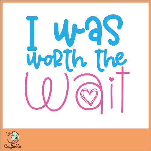 Free I Was Worth the Wait SVG Cut File