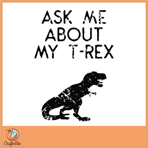 Free Ask Me About My T-Rex SVG Cut File