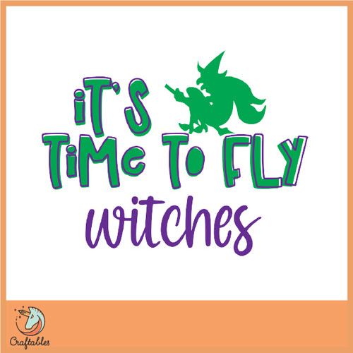 Free It's Time to Fly Witches SVG Cut File
