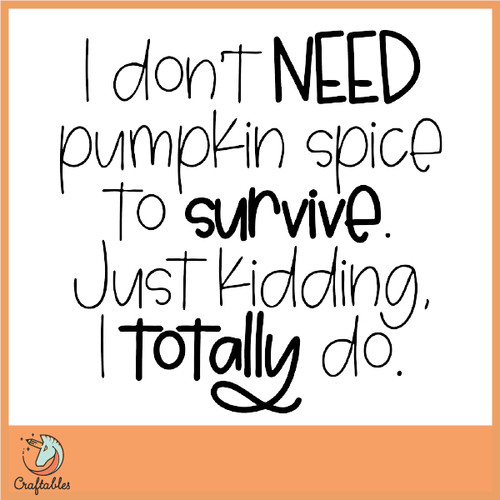 Free I Don't Need Pumpkin Spice to Survive SVG Cut File