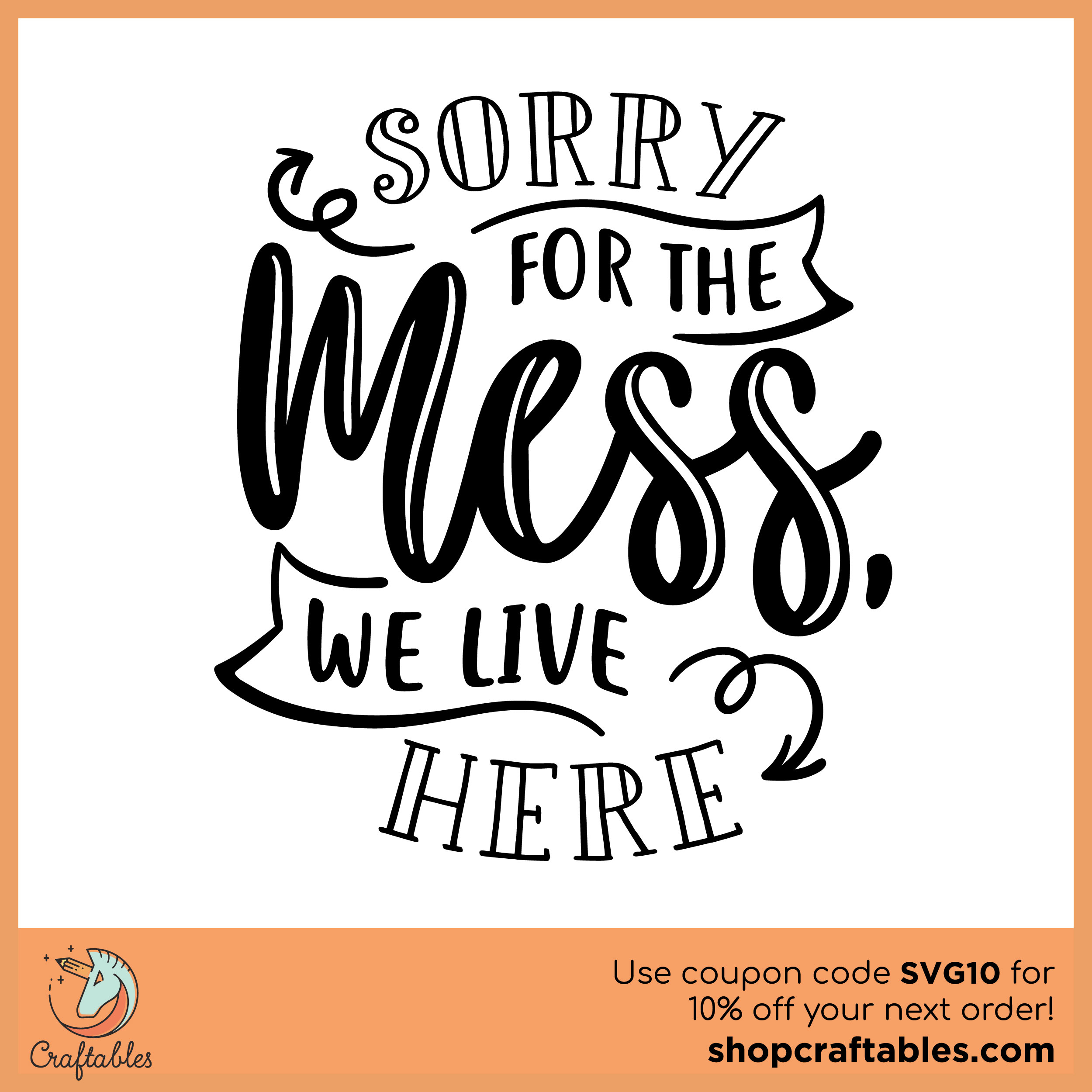 Free Sorry For The Mess We Live Here Svg Cut File Craftables