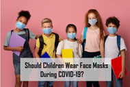 Should Children Be Wearing Face Masks During COVID-19?