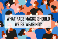 What Face Masks Should We Be Wearing?
