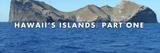 Hawaii's Islands (Part One)
