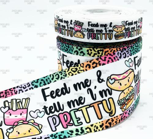 Feed Me & Tell Me I'm Pretty, US Designer Ribbon, Food Ribbon, Rainbow Ribbon, Cheetah Ribbon, Taco Ribbon, Lanyard Ribbon, Hair Bow Ribbon, Wholesale Ribbon, PER YARD