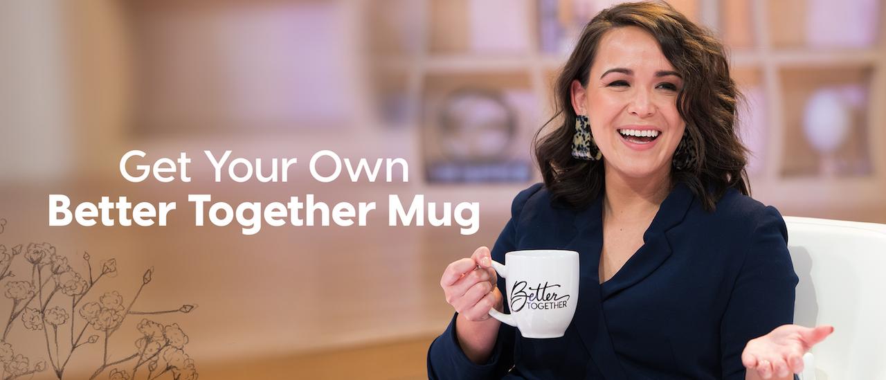 Get Your Better Together Mug Today!