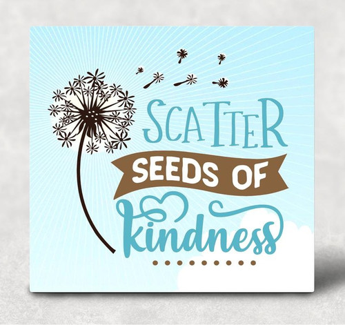 Scatter Seeds of Kindness Hardboard Wall Art Sublimation Panel 6 inch