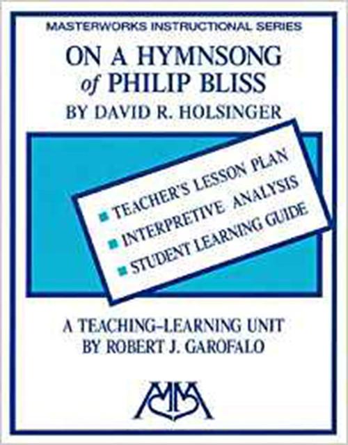 ON A HYMN SONG OF PHILIP BLISS - MASTERWORKS INSTRUCTIONAL SERIES - TEACHING UNIT Paperback – June 1, 2000 by Robert Garofalo (Composer)
