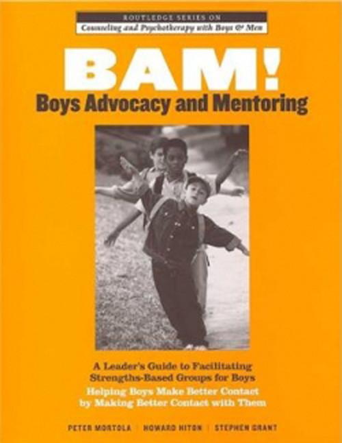 BAM! Boys Advocacy and Mentoring: A Leader's Guide to Facilitating Strengths-Bas