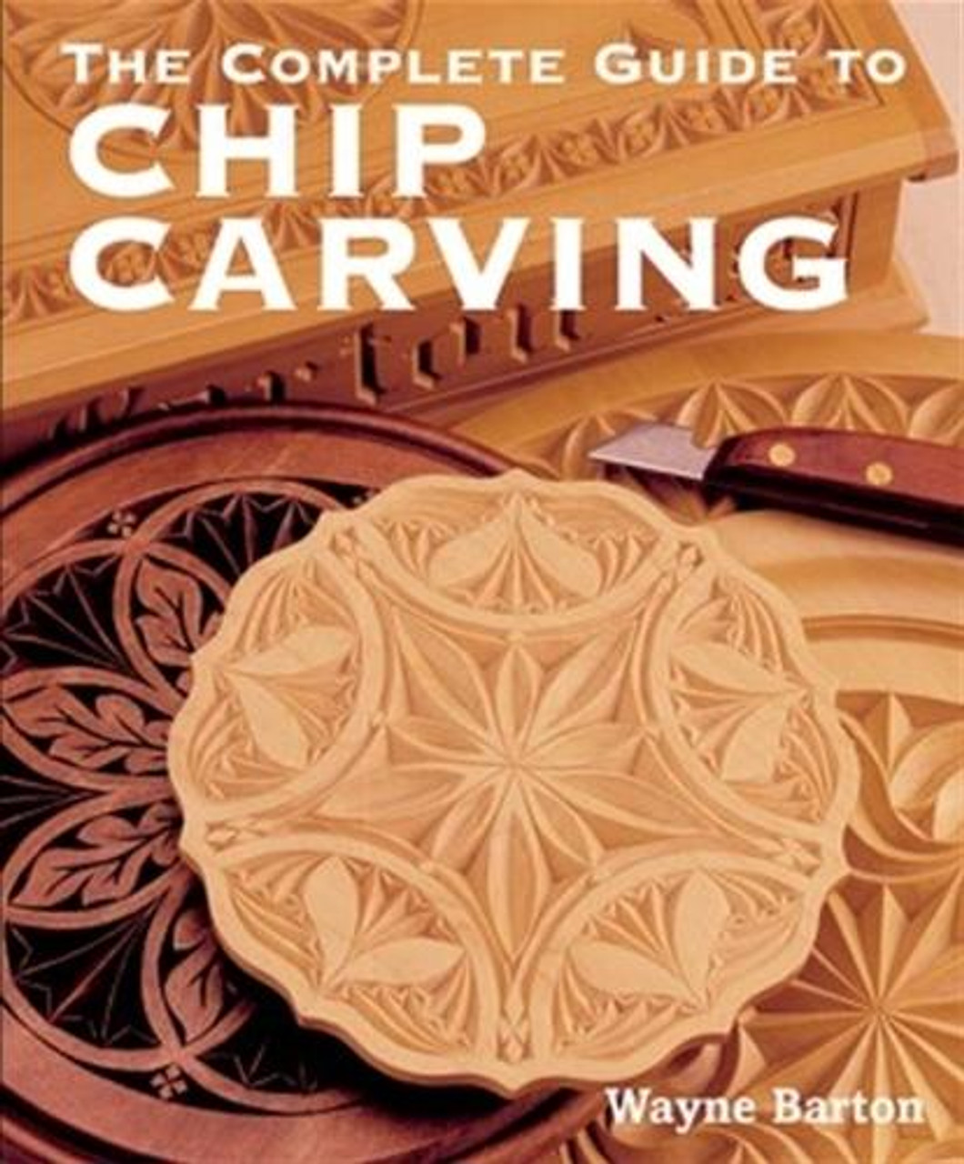 Fox Chapel Publishing The Complete Guide to Chip Carving
