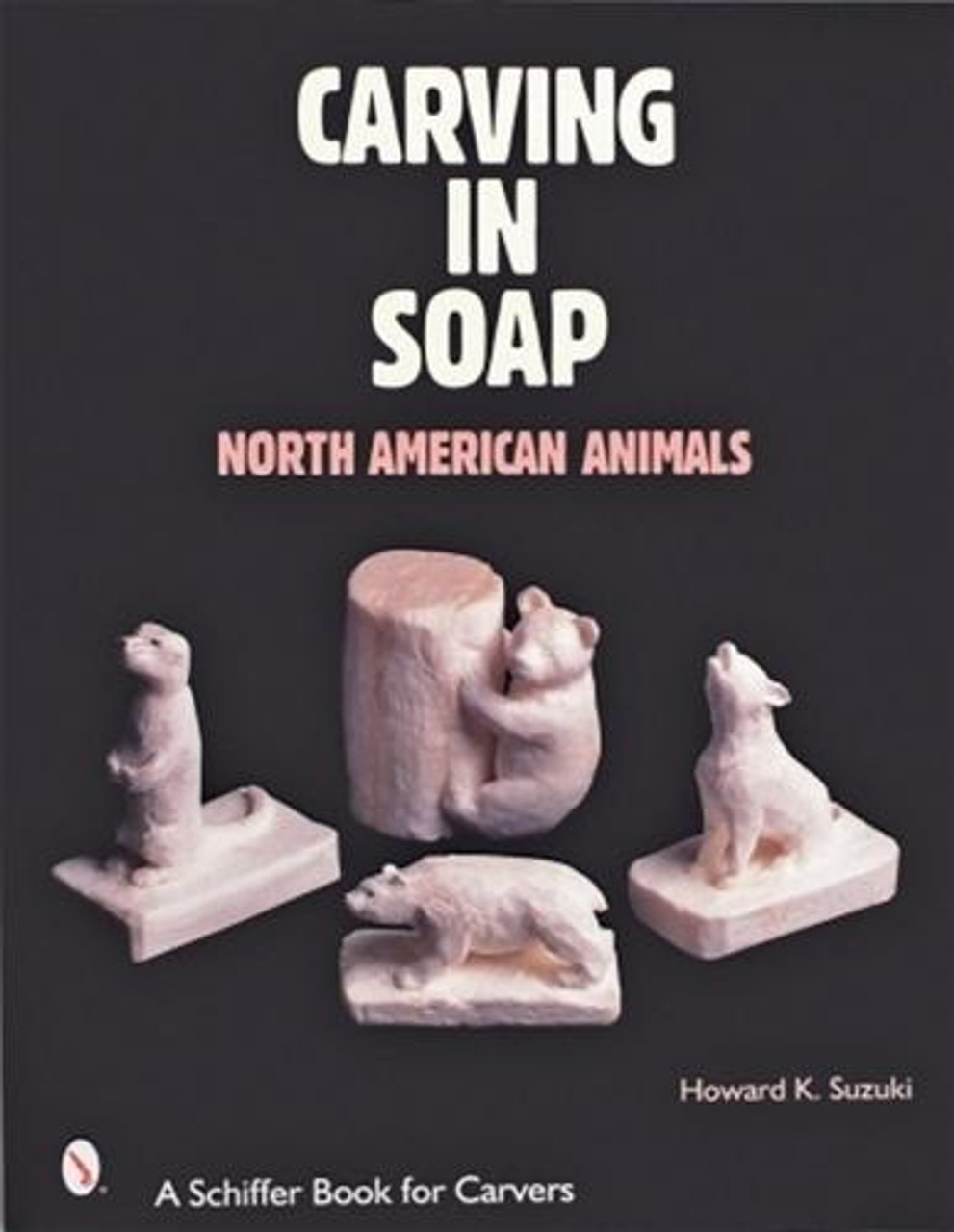 Schiffer Publishing Carving in Soap North American Animals