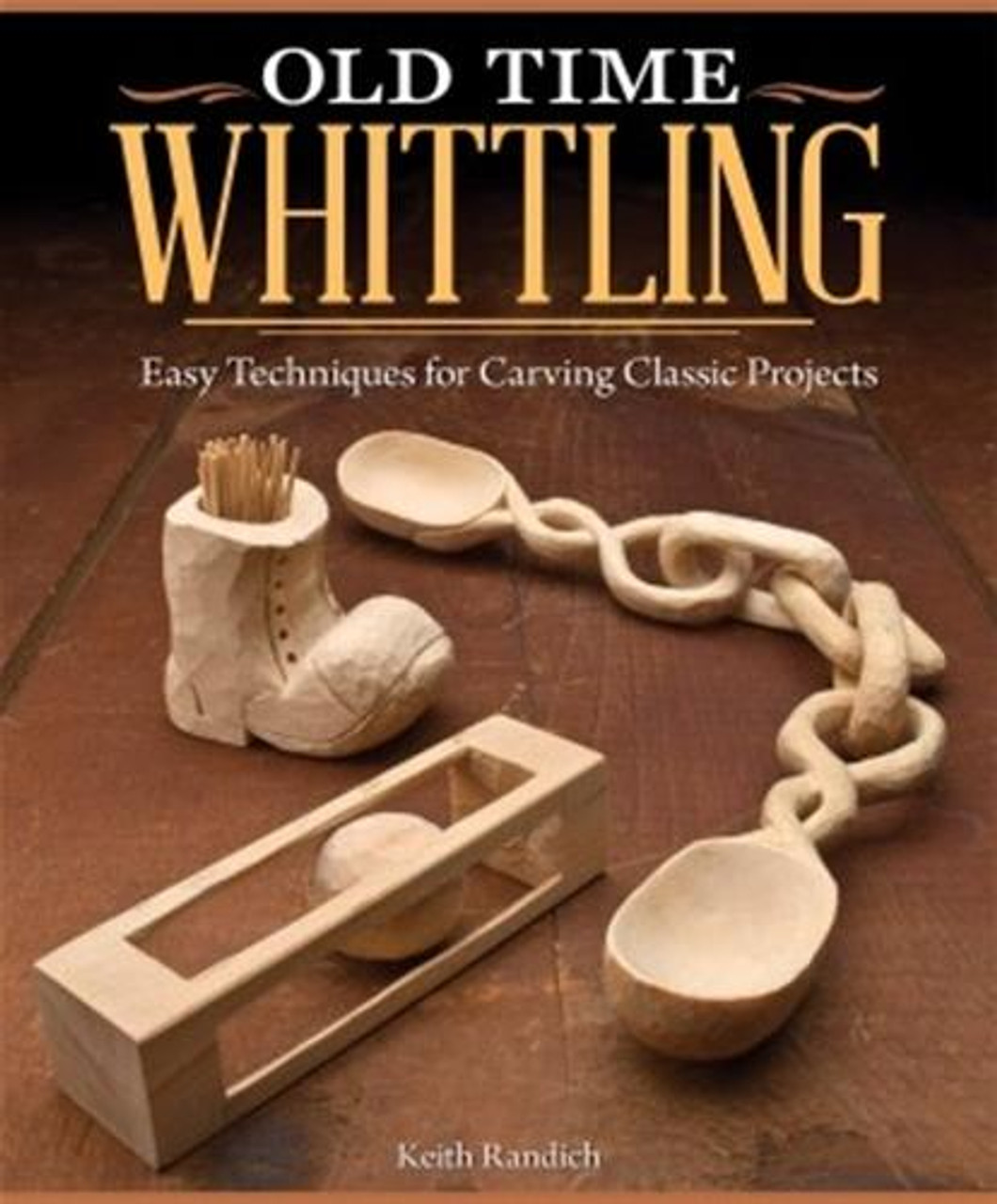 Fox Chapel Publishing Old Time Whittling