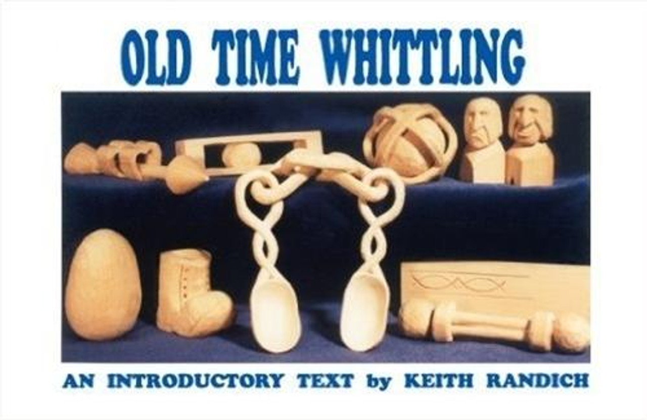Fox Chapel Publishing Old Time Whittling By Keith Randich