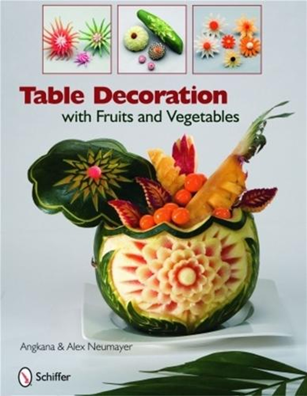 Schiffer Publishing Table Decorations With Fruits and Vegetables