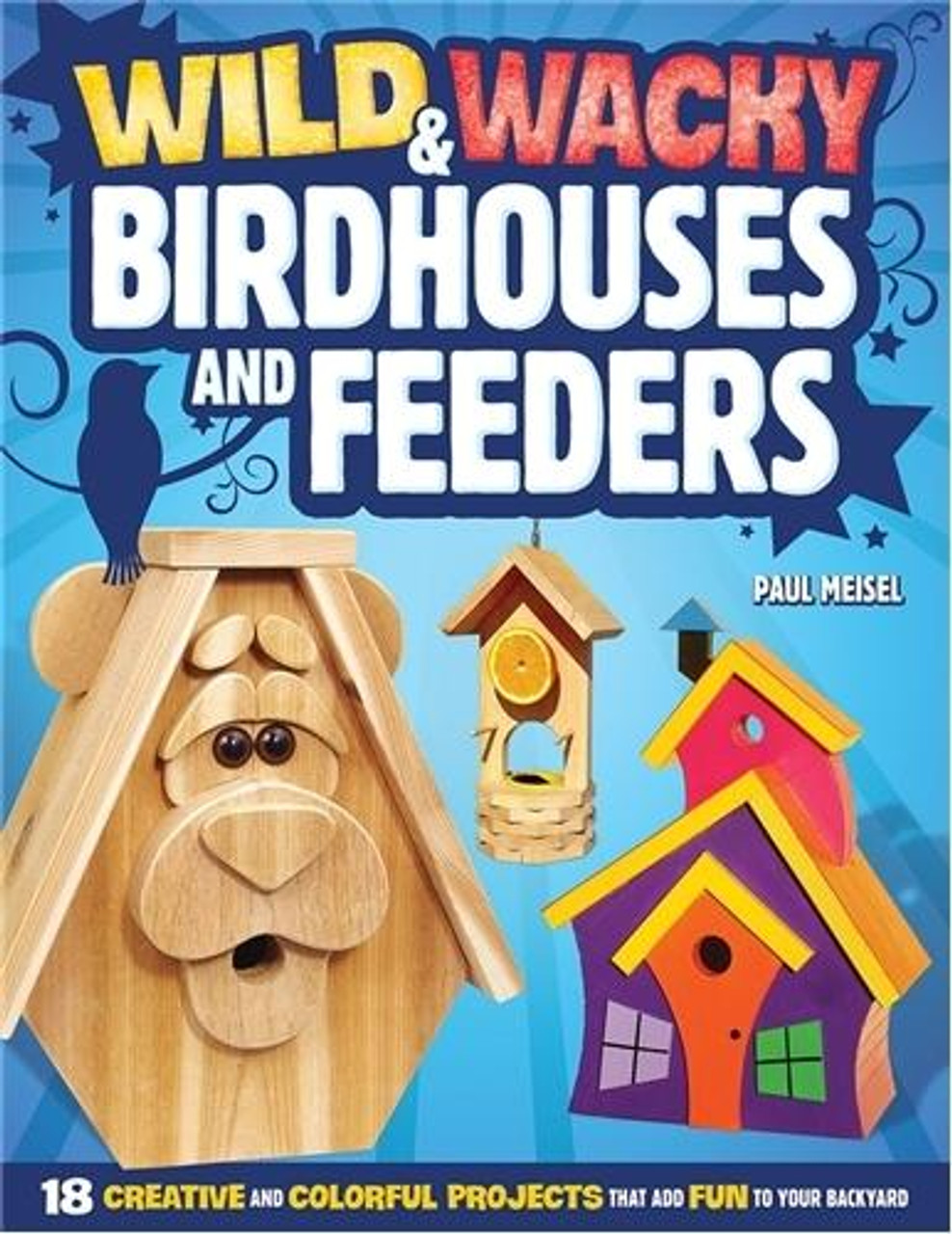 Fox Chapel Publishing Wild and Wacky Birdhouses and Feeders