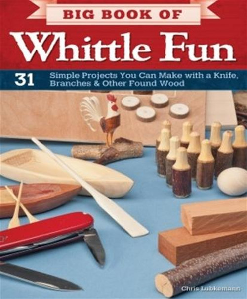 Fox Chapel Publishing Big Book of Whittle Fun