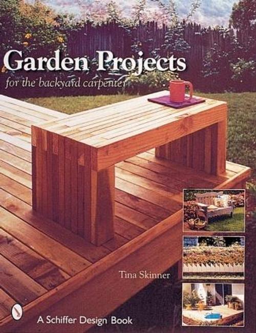 Schiffer Publishing Garden Projects For The Backyard Carpenter