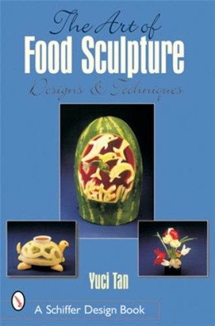 Schiffer Publishing The Art of Food Sculpture