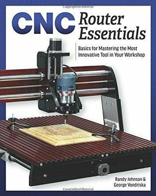 Linden Publishng CNC Router Essentials Basics For Mastering The CNC
