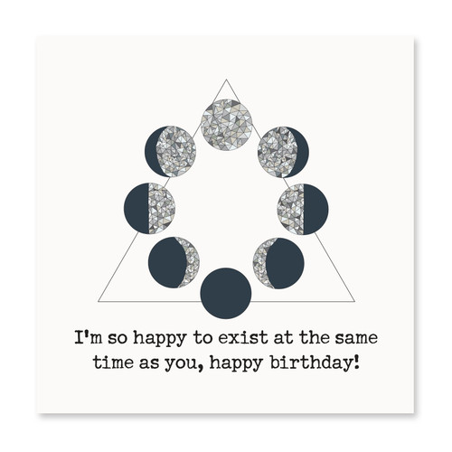 I'm Happy To Exist at the Same Time as You!