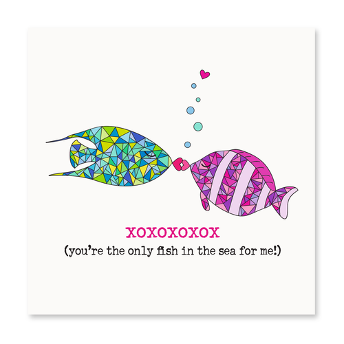 XOXO You're the Only Fish in the Sea for Me!