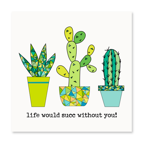 Life Would Succ Without You!