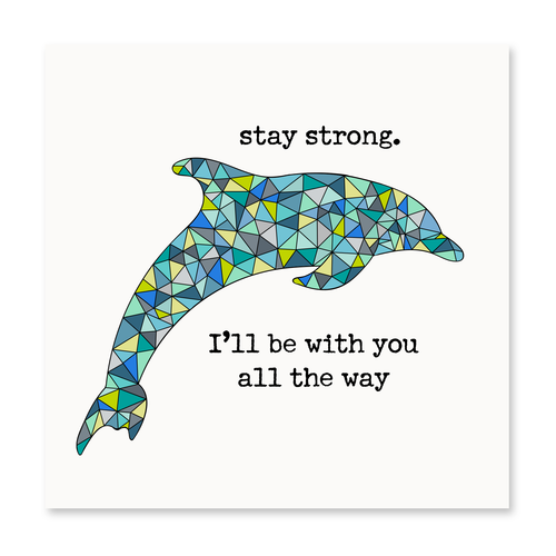 Stay Strong, I'l Be With You All the Way