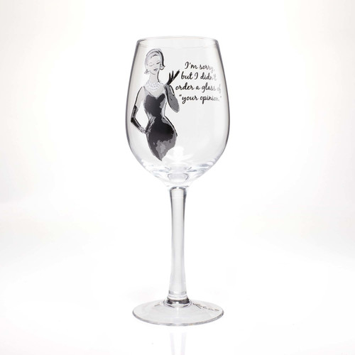 """I'm Sorry But I Didn't Order A Glass Of Your Opinion"" Wine Glass by Lolita"