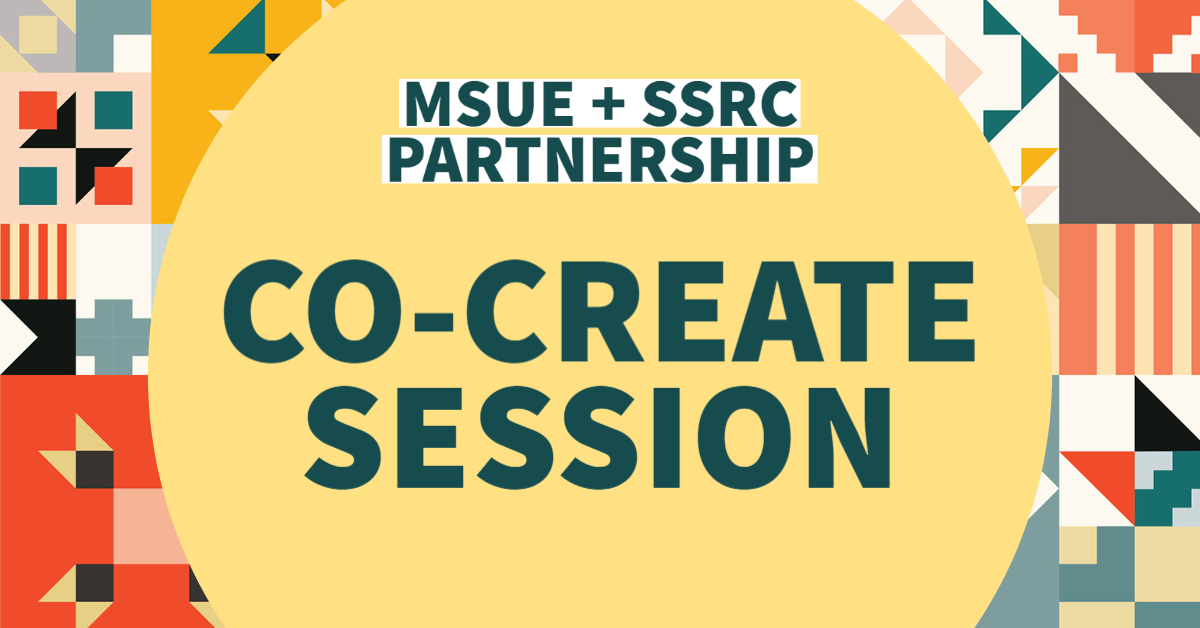 MSUE/SSRC Co-Create Session