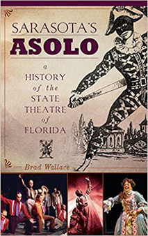 Sarasota's Asolo: A History of the State Theatre of Florida