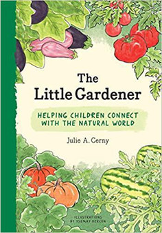 The Little Gardener: Helping Children Connect with the Natural World