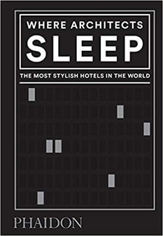 Where Architects Sleep: The Most Stylish Hotels in the World book
