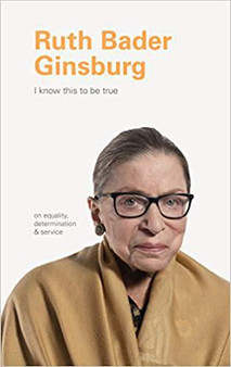 Ruth Bader Ginsburg: I know this to be true